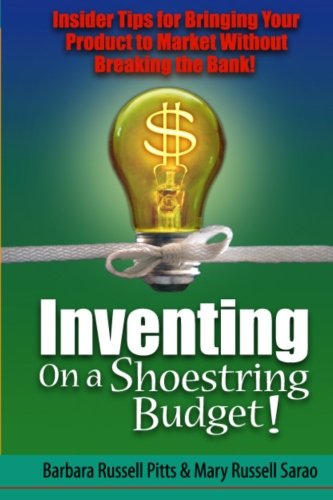 Inventing on a Shoestring Budget: Insider Tips for Bringing Your Product to Market Without Breaking the Bank! pdf epub
