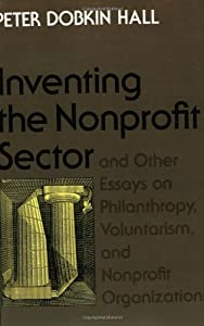 inventing the nonprofit sector and other essays Further reading hall, peter dobkin inventing the nonprofit sector and other essays on philanthropy, voluntarism, and nonprofit organizations baltimore: johns hopkins university press, 1992.