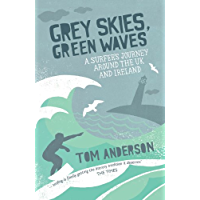 Grey Skies, Green Waves: A Surfer's Journey Around The UK and Ireland (English Edition)