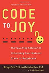 Code to Joy: The Four-Step Solution to Unlocking Your Natural State of Happiness by Pratt, George, Lambrou, Peter, Mann, John David [2012]