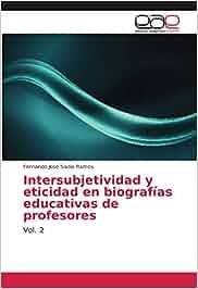 Intersubjetividad y eticidad en biograf¿ educativas de profesores: Vol. 2: Amazon.es: Fernando José Sadio Ramos: Libros