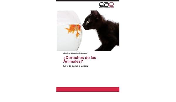 ¿Derechos de los Animales?: La vida come a la vida (Spanish Edition): Graciela González Guisasola: 9783659027215: Amazon.com: Books