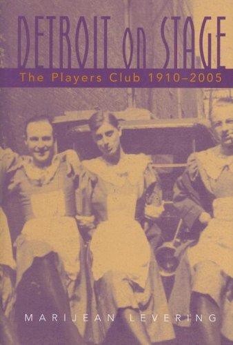 Read Online Detroit on Stage: The Players Club, 1910-2005 (Great Lakes Books Series) pdf epub