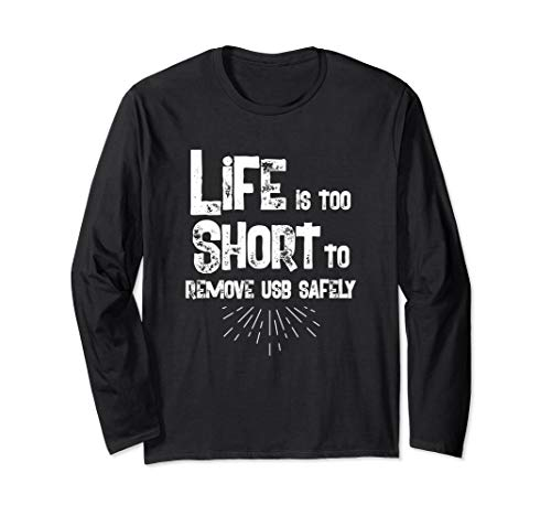 Life Too Short To Remove USB Safely Funny Humor Long Sleeve T-Shirt (Lifes Too Short To Safely Remove Usb)