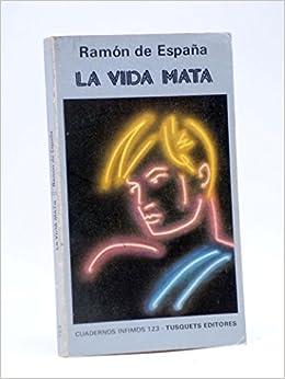 La vida mata (Cuadernos Infimos): Amazon.es: de Espana, Ramon: Libros