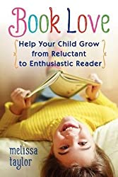 [(Book Love: Help Your Child Grow from Reluctant to Enthusiastic Reader )] [Author: Melissa Taylor] [Oct-2012]