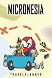 Micronesia Travelplanner: Travel Diary for Micronesia. A logbook with important pre-made pages and many free sites for your travel memories. For a present, notebook or as a parting gift