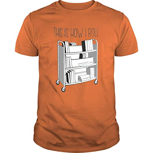Activity Family Librarian Gift - This is How I Roll Mug with Book Cart - Reading Gift - Book Gift - Library (Unisex T-Shirt;Orange;XXL)