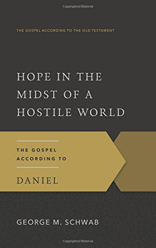 Read Online Hope in the Midst of a Hostile World: The Gospel According to Daniel (The Gospel According to the Old Testament) ebook