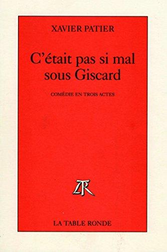 C'était pas si mal sous Giscard: Comédie en trois actes (French Edition)