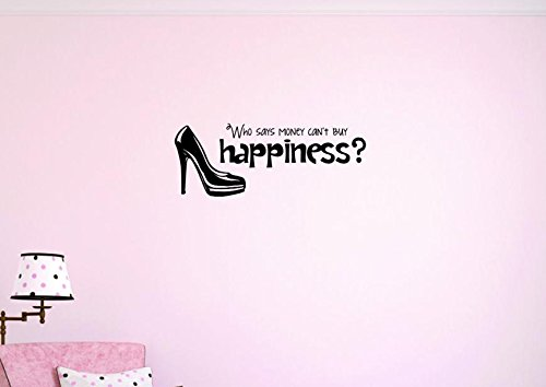 16 x 40 Design with Vinyl Moti 1502 3 Who Says Money Cant Buy Happiness Shoe Quote Peel /& Stick Wall Sticker Decal Black