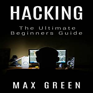 Hacking: The Ultimate Beginners Guide Audiobook