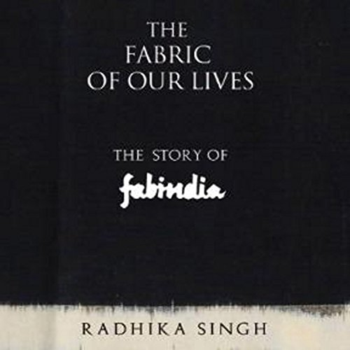 The Fabric of Our Lives: The Story of Fabindia by Audible Studios