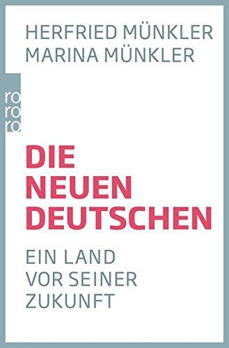Die neuen Deutschen: Ein Land vor seiner Zukunft
