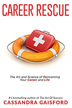 Career Rescue: The Art and Science of Reinventing Your Career and Life (The Art of Living Book 2) by [Gaisford, Cassandra]
