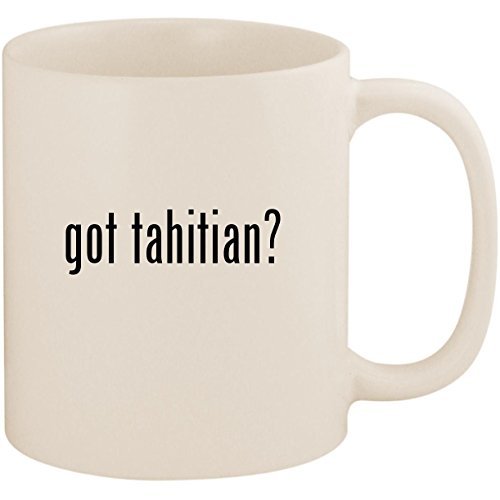 got tahitian? - 11oz Ceramic White Coffee Mug Cup, White