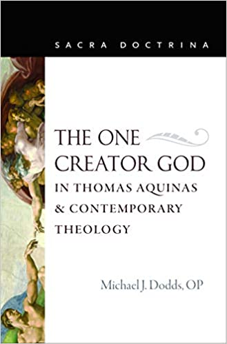 The One Creator God in Thomas Aquinas and Contemporary Theology (Sacra  Doctrina): Amazon.co.uk: Michael J. Dodds (author): 9780813232874: Books