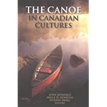 The Canoe in Canadian Cultures by Bruce W. Hodgins (2001-05-15)