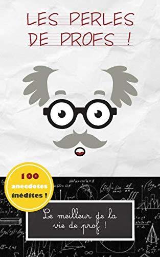 Les Perles De Prof: Le Meilleur De La Vie De Prof French Edition