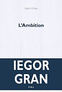 L'ambition : roman, Gran, Iegor