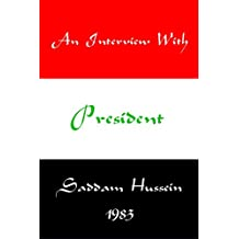 An Interview with President Saddam Hussein 1984