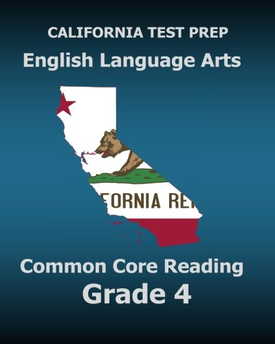 CALIFORNIA TEST PREP English Language Arts Common Core Reading Grade 4: Covers the Reading Sections of the Smarter Balanced (SBAC) Assessments