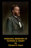 Personal Memoirs of Ulysses S Grant, Includes Both Volumes (Optimized for Kindle)