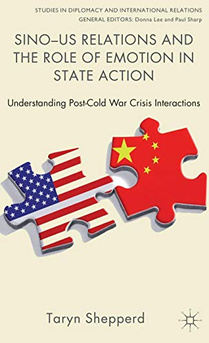 Sino-US Relations and the Role of Emotion in State Action: Understanding Post-Cold War Crisis Interactions (Studies in Diplomacy and International Relations)