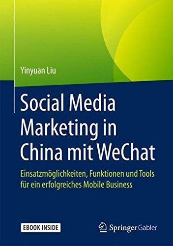Social Media Marketing In China Mit WeChat  Einsatzmöglichkeiten Funktionen Und Tools Für Ein Erfolgreiches Mobile Business