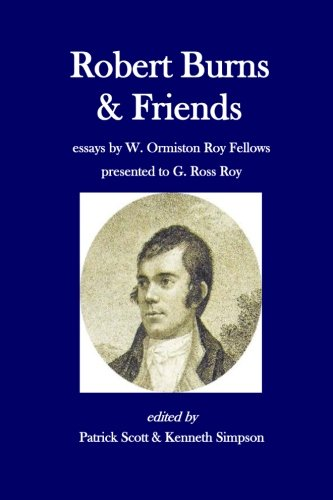Robert Burns and Friends: essays by W. Ormiston Roy Fellows presented to G. Ross Roy