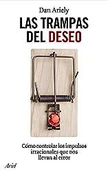 Las trampas del deseo: Cómo controlar los impulsos irracionales que nos llevan al error (Spanish Edition)