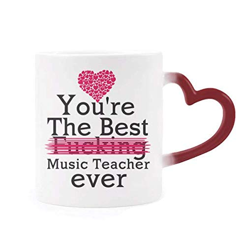 11OZ Heart shaped handle Red Discoloration mug Best Funny Quotes mugs You're the best fucking Music Teacher ever Tea Mug or Coffee Cup Music Teacher Gifts (Print Duplex) (Best Fucking Music Ever)