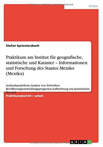 Praktikum am Institut für geografische, statistische und Kataster - Informationen und Forschung des Staates Mexiko (Mexiko) (German Edition) ebook