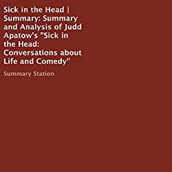 Summary and Analysis of Judd Apatow's 'Sick in the Head: Conversations About Life and Comedy'