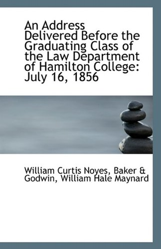 Read Online An Address Delivered Before the Graduating Class of the Law Department of Hamilton College: July 16, pdf epub