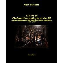 123 ans de cinéma fantastique et de SF: Essais et données pour une histoire du cinéma fantastique  1895 - 2019 (French Edition)
