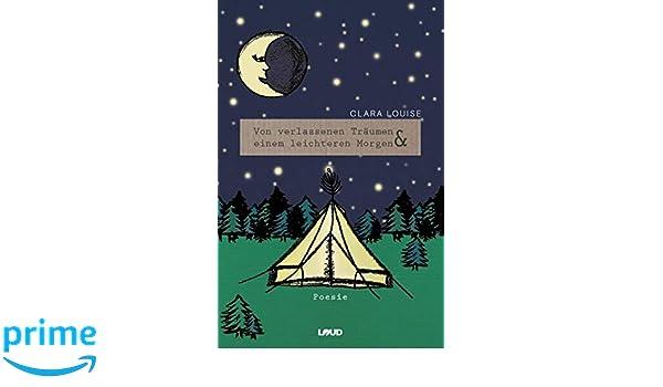 Von verlassenen Träumen und einem leichteren Morgen: Gedichtband: Amazon.es: Clara Louise: Libros en idiomas extranjeros