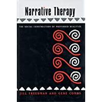 Narrative Therapy the Social Construction of Preferred Realities