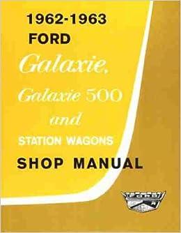 1962 1963 ford factory repair shop & service manual - includes: ford 300, ford  galaxie, galaxie 500, galaxie 500 xl, starliner, sunliner, club victoria,