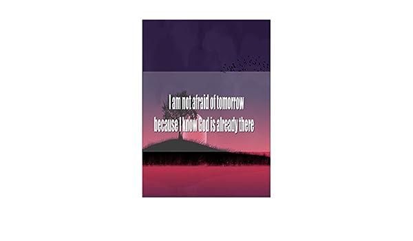 i am not afraid of tomorrow
