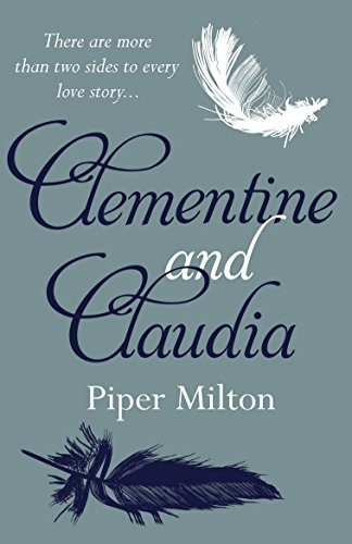 Clementine and Claudia: A gripping historical romance novel of two sisters divided by love and war by [Milton, Piper]