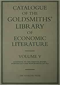 Catalogue Of The Goldsmiths Library Of Economic Literature Volume V Additions To The Printed Books Periodicals And Manuscripts To 1850 Volume 5 Vyse Ruth Whitelegge Angela 9780485150209 Amazon Com Books