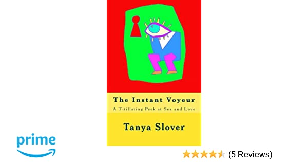 The Instant Voyeur: A Titillating Peek at Sex and Love (The Instant Series Book 2)