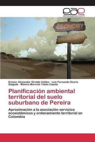 Descargar Libro Planificación Ambiental Territorial Del Suelo Suburbano De Pereira Giraldo Valdes Ennuer Alexander