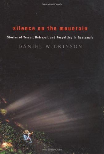 Silence of the Mountain Stories of Terror, Betrayal, and Forgetting in Guatamal pdf epub