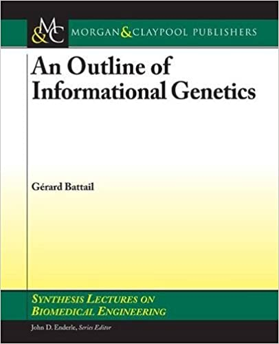 Read An Outline of Informational Genetics (Synthesis Lectures on Biomedical Engineering) PDF