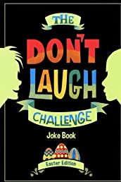 The Don't Laugh Challenge - Easter Edition: Easter Edition - Don't Laugh Challenge: Easter Joke Book for Kids with Knock-Knock Jokes and Riddles Included