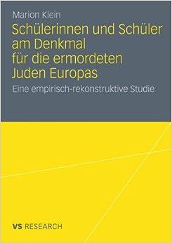 Schülerinnen und Schüler am Denkmal für die Ermordeten Juden Europas: Eine Empirisch-Rekonstruktive Studie (German Edition)