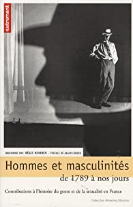 Hommes et masculinités, de 1789 à nos jours : contributions à l'histoire du genre et de la sexualité en France par Regis Revenin