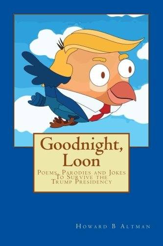 Goodnight, Loon: Poems and Parodies to Survive the Trump Presidency